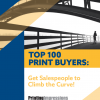 Top 100 Print Buyers: Get Salespeople to Climb the Curve!